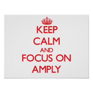 Keep calm and focus on AMPLY Posters