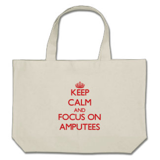 Keep calm and focus on AMPUTEES Canvas Bags