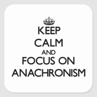 Keep Calm And Focus On Anachronism Square Sticker