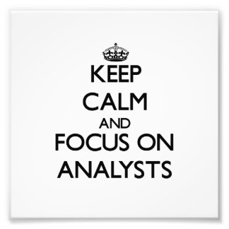 Keep Calm And Focus On Analysts Photographic Print