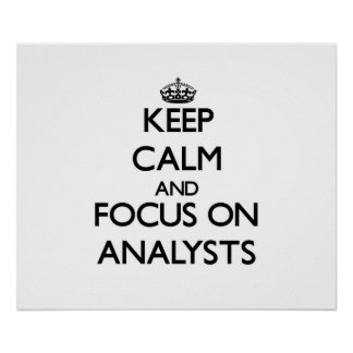 Keep Calm And Focus On Analysts Posters