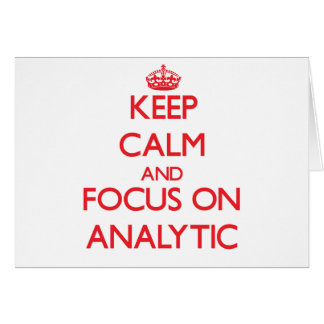 Keep calm and focus on ANALYTIC Card