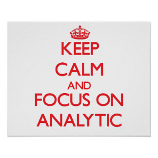 Keep calm and focus on ANALYTIC Poster