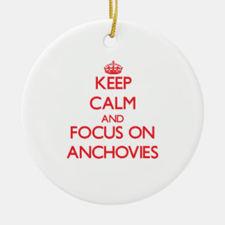 Keep calm and focus on ANCHOVIES Ceramic Ornament