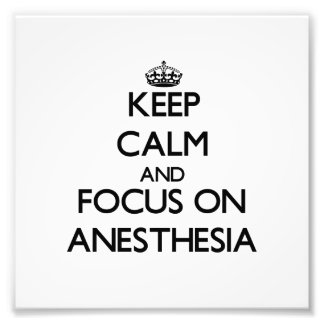 Keep Calm And Focus On Anesthesia Art Photo