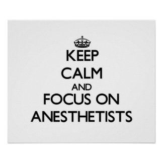 Keep Calm And Focus On Anesthetists Print