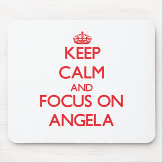 Keep Calm and focus on Angela Mouse Pad
