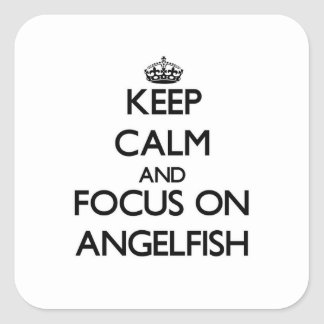 Keep calm and focus on Angelfish Square Stickers