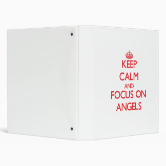 Keep calm and focus on ANGELS 3 Ring Binders