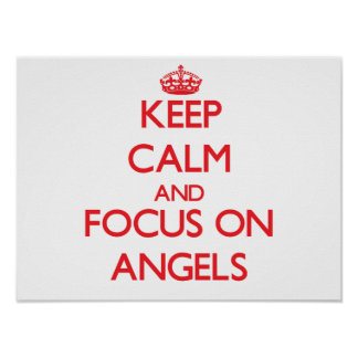 Keep calm and focus on ANGELS Poster