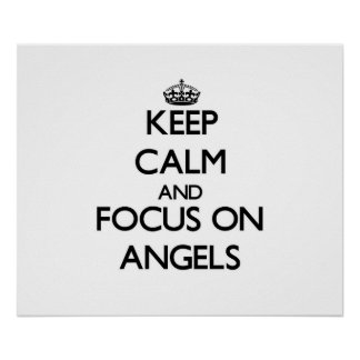 Keep Calm And Focus On Angels Print