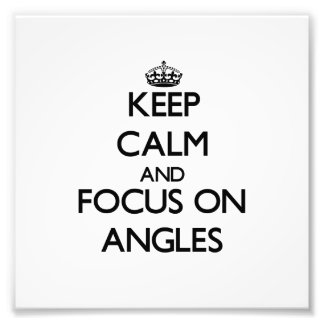 Keep Calm And Focus On Angles Photo