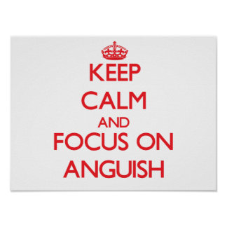 Keep calm and focus on ANGUISH Poster