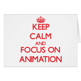 Keep calm and focus on ANIMATION Greeting Card
