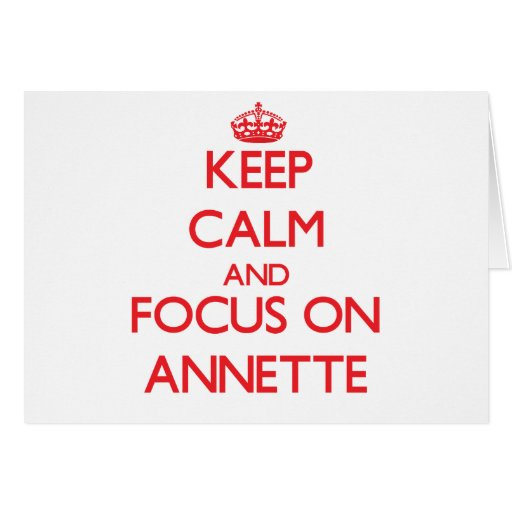 Keep Calm and focus on Annette Greeting Cards