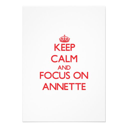 Keep Calm and focus on Annette Personalized Announcement