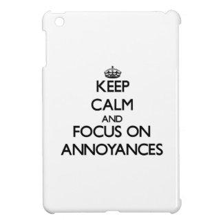 Keep Calm And Focus On Annoyances iPad Mini Cases