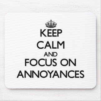 Keep Calm And Focus On Annoyances Mouse Pads