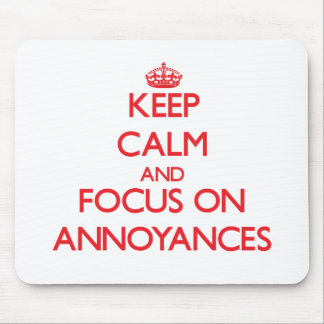 Keep calm and focus on ANNOYANCES Mousepads