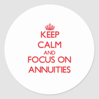 Keep calm and focus on ANNUITIES Round Stickers