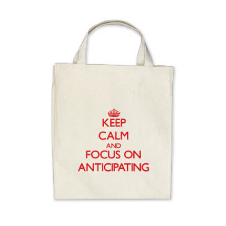 Keep calm and focus on ANTICIPATING Bag