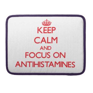 Keep calm and focus on ANTIHISTAMINES MacBook Pro Sleeve