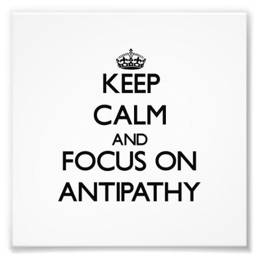 Keep Calm And Focus On Antipathy Photographic Print