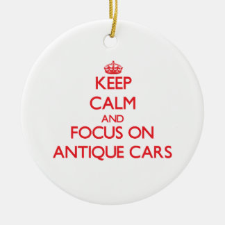 Keep calm and focus on Antique Cars Ornaments