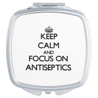 Keep Calm And Focus On Antiseptics Makeup Mirrors