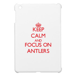 Keep calm and focus on ANTLERS iPad Mini Cover