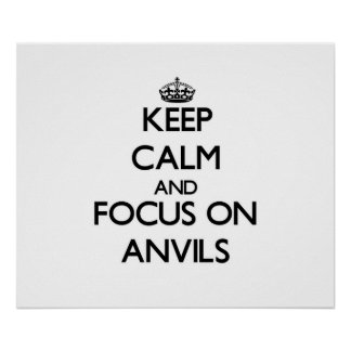 Keep Calm And Focus On Anvils Posters