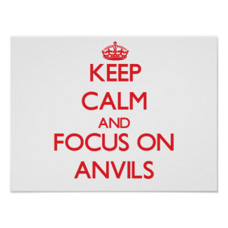 Keep calm and focus on ANVILS Print