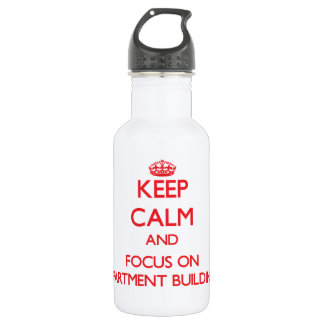 Keep calm and focus on APARTMENT BUILDINGS 18oz Water Bottle