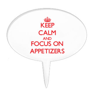 Keep calm and focus on APPETIZERS Cake Toppers