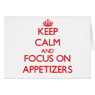 Keep calm and focus on APPETIZERS Greeting Cards