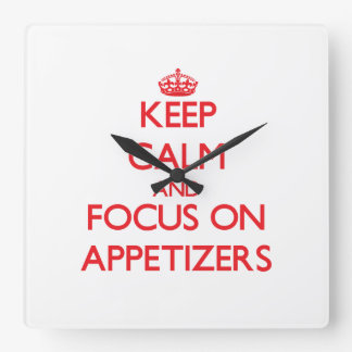 Keep calm and focus on APPETIZERS Square Wallclock