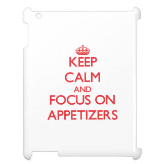 Keep calm and focus on APPETIZERS Cover For The iPad