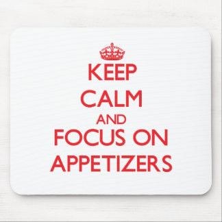 Keep calm and focus on APPETIZERS Mousepads