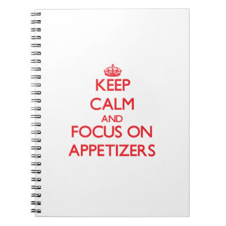 Keep calm and focus on APPETIZERS Notebook