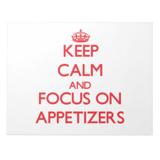 Keep calm and focus on APPETIZERS Note Pad
