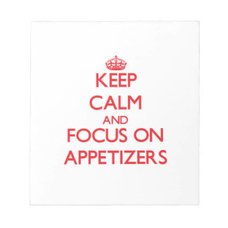 Keep calm and focus on APPETIZERS Memo Notepads