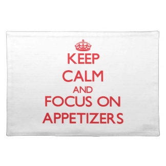 Keep calm and focus on APPETIZERS Place Mat