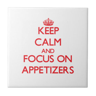 Keep calm and focus on APPETIZERS Ceramic Tiles