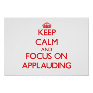 Keep calm and focus on APPLAUDING Print