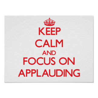 Keep calm and focus on APPLAUDING Posters