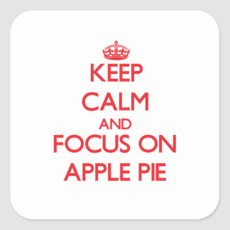 Keep Calm and focus on Apple Pie Square Sticker