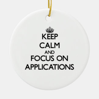 Keep Calm And Focus On Applications Christmas Ornament