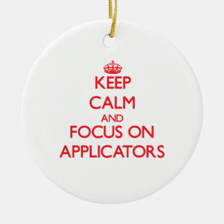 Keep calm and focus on APPLICATORS Ornament