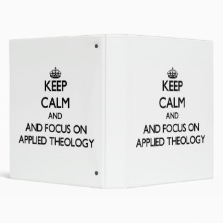 Keep calm and focus on Applied Theology Vinyl Binders