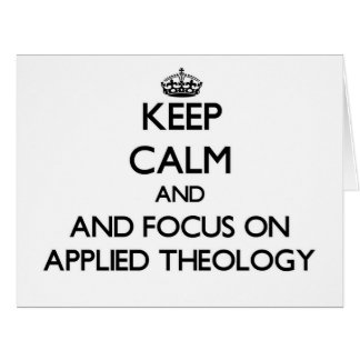 Keep calm and focus on Applied Theology Card